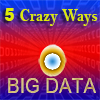 5 Crazy Ways Big Data can Add Value to Life