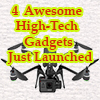 4 Awesome High-Tech Gadgets Just Launched