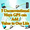 5 Unconventional Ways GPS can Add Value to Our Life