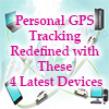 Personal GPS Tracking Redefined with These 4 Latest Devices